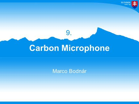 13 Carbon Microphone Marco Bodnár 9. 13 For many years, a design of microphone has involved the use of carbon granules. Varying pressure on the granules.