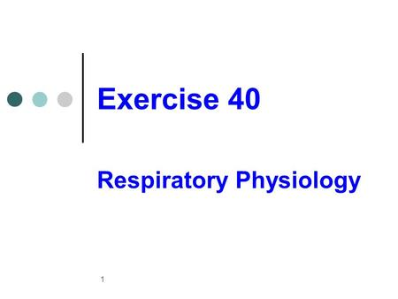 Exercise 40 Respiratory Physiology 1. Processes of respiration Pulmonary ventilation External respiration Transport of respiratory gases Internal respiration.