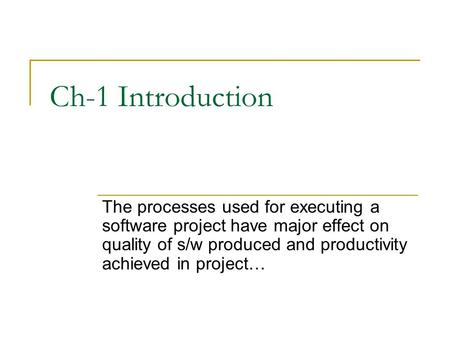 Ch-1 Introduction The processes used for executing a software project have major effect on quality of s/w produced and productivity achieved in project…