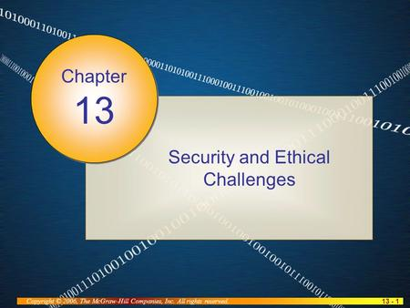 13 - 1 Copyright © 2006, The McGraw-Hill Companies, Inc. All rights reserved. Security and Ethical Challenges Chapter 13.