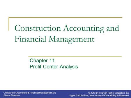 Construction Accounting & Financial Management, 3/e Steven Peterson © 2013 by Pearson Higher Education, Inc Upper Saddle River, New Jersey 07458 All Rights.