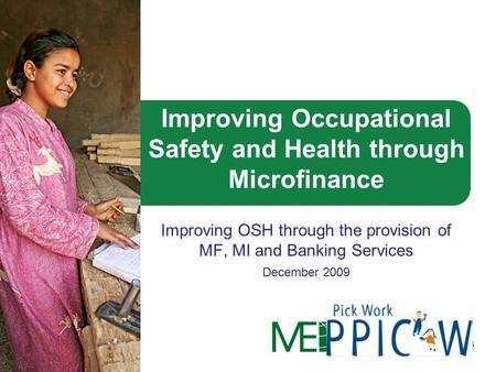 Mennonite Economic Development Associates Improving Occupational Safety and Health through Microfinance Improving OSH through the provision of MF, MI and.