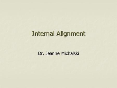 Internal Alignment Dr. Jeanne Michalski. Hay Group/Fortune Magazine Study Most admired companies (MAC)  Survey of C-suite executives, directors and industry.