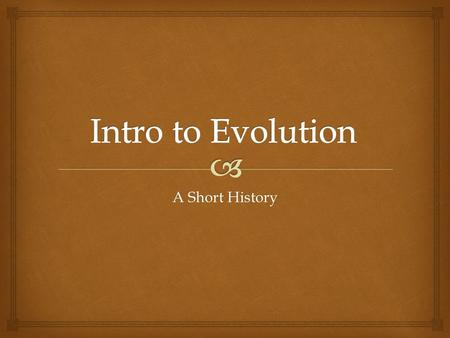A Short History.   Aristotle  Envisioned – scala naturae  Fixed species occupied allotted rungs on an increasingly complex ladder of life  Linnaeus.