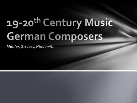 Mahler, Strauss, Hindemith. Three of the great German composers of the late Romantic Era/Early 20 th Century included Richard Strauss, Paul Hindemith.