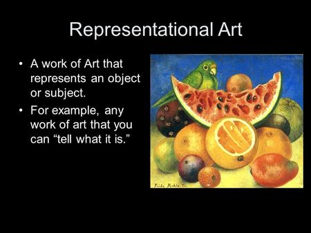 "Representational Art A work of Art that represents an object or subject. For example, any work of art that you can ""tell what it is."""