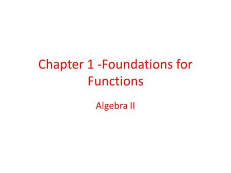 Chapter 1 -Foundations for Functions