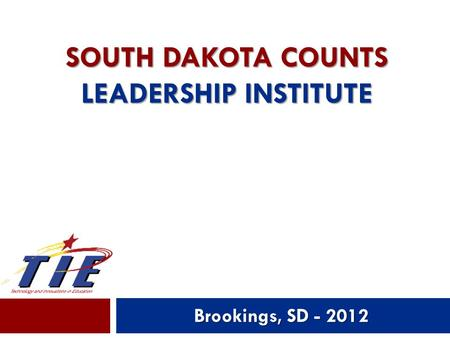 SOUTH DAKOTA COUNTS LEADERSHIP INSTITUTE Brookings, SD - 2012 1.