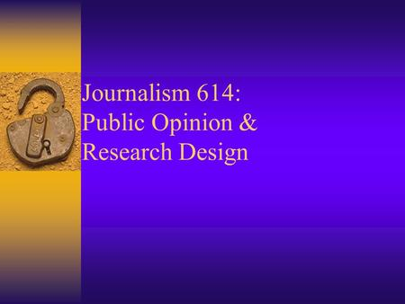 Journalism 614: Public Opinion & Research Design.