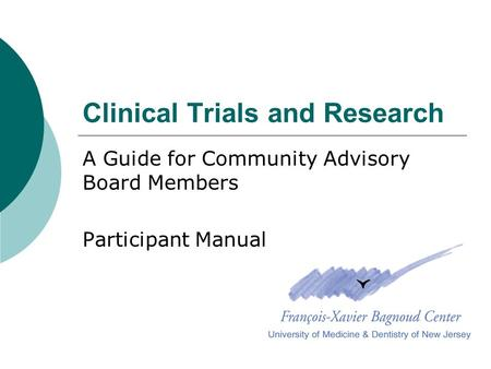 Clinical Trials and Research A Guide for Community Advisory Board Members Participant Manual.