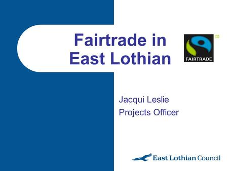 Jacqui Leslie Projects Officer Fairtrade in East Lothian.