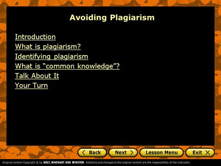 "Avoiding Plagiarism Introduction What is plagiarism? Identifying plagiarism What is ""common knowledge""? Talk About It Your Turn."