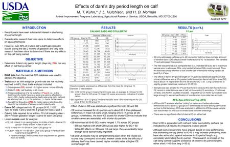 Effects of dam's dry period length on calf M. T. Kuhn,* J. L. Hutchison, and H. D. Norman Animal Improvement Programs Laboratory, Agricultural Research.