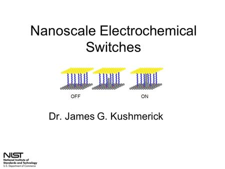 Nanoscale Electrochemical Switches Dr. James G. Kushmerick OFFON.
