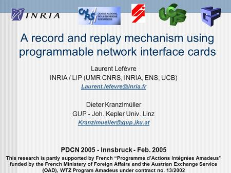 A record and replay mechanism using programmable network interface cards Laurent Lefèvre INRIA / LIP (UMR CNRS, INRIA, ENS, UCB)