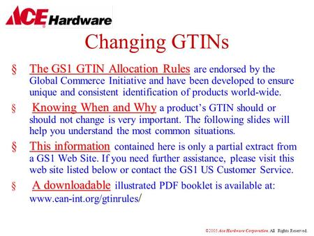 Changing GTINs §The GS1 GTIN Allocation Rules §The GS1 GTIN Allocation Rules are endorsed by the Global Commerce Initiative and have been developed to.