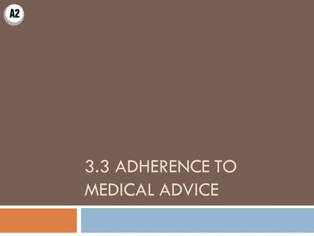 3.3 ADHERENCE TO MEDICAL ADVICE. Reasons for non adherence Key study: Bulpitt and Fletcher (1988) Aim  To review research on adherence in hypertensive.