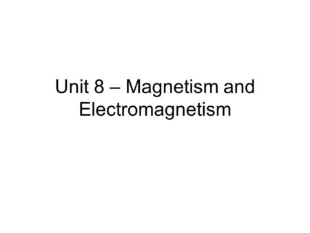Unit 8 – Magnetism and Electromagnetism. I. _________ explain forces ______________________________. All fields are ___________ because they have ____________.