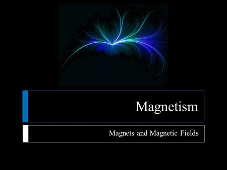 Magnetism Magnets and Magnetic Fields.  Magnets  The existence of magnets and magnetic fields has been known for more than 2000 years  Chinese sailors.
