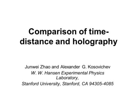 Comparison of time- distance and holography Junwei Zhao and Alexander G. Kosovichev W. W. Hansen Experimental Physics Laboratory, Stanford University,