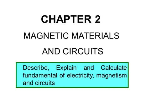 CHAPTER 2 MAGNETIC MATERIALS AND CIRCUITS