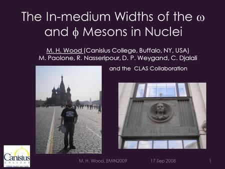 The In-medium Widths of the  and  Mesons in Nuclei 17 Sep 20081 and the CLAS Collaboration M. H. Wood (Canisius College, Buffalo, NY, USA) M. Paolone,