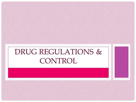 DRUG REGULATIONS & CONTROL. CONTROLLED SUBSTANCES Schedule/ Class I – HIGH potential for abuse and NO accepted medical use in the US. Schedule/ Class.