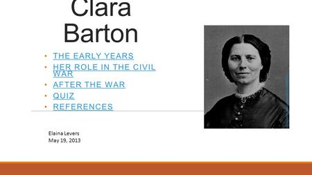 Clara Barton The Early Years Her Role in the Civil War After the War