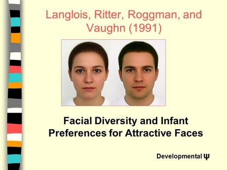 Langlois, Ritter, Roggman, and Vaughn (1991) Facial Diversity and Infant Preferences for Attractive Faces Developmental ψ.