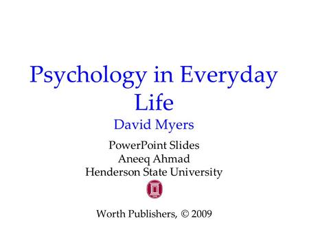 Psychology in Everyday Life David Myers PowerPoint Slides Aneeq Ahmad Henderson State University Worth Publishers, © 2009.