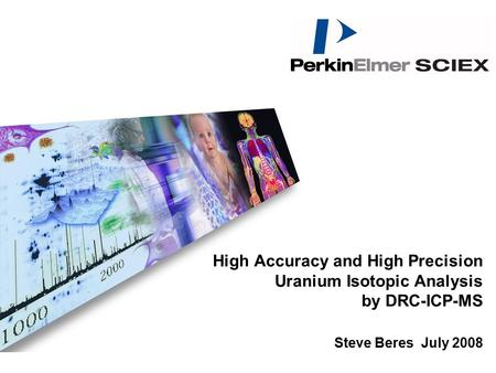 High Accuracy and High Precision Uranium Isotopic Analysis by DRC-ICP-MS Steve Beres July 2008.