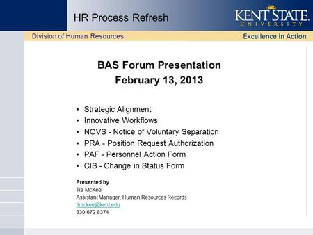 HR Process Refresh BAS Forum Presentation February 13, 2013 Strategic Alignment Innovative Workflows NOVS - Notice of Voluntary Separation PRA - Position.