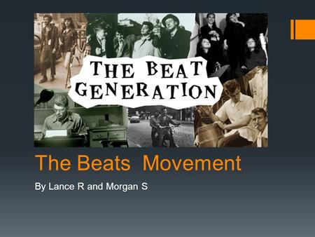 The Beats Movement By Lance R and Morgan S. What's the movement about?  The Movement is about the idea of rejecting the standards of society.  Explore.