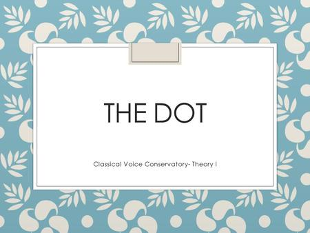 THE DOT Classical Voice Conservatory- Theory I. REVIEW: DOTTED HALF NOTE.