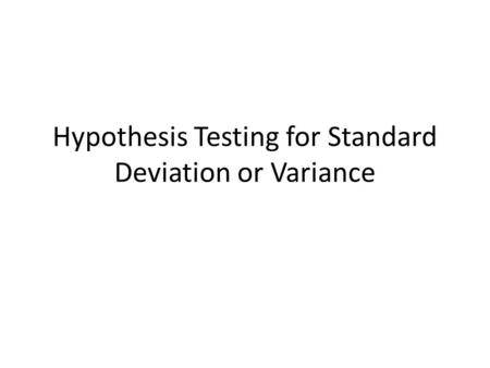 Hypothesis Testing for Standard Deviation or Variance.