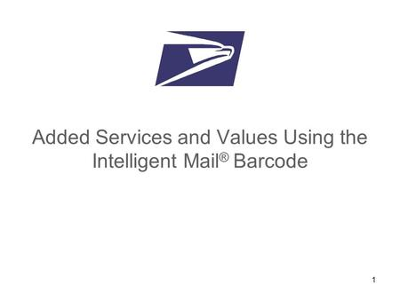 1 Added Services and Values Using the Intelligent Mail ® Barcode.