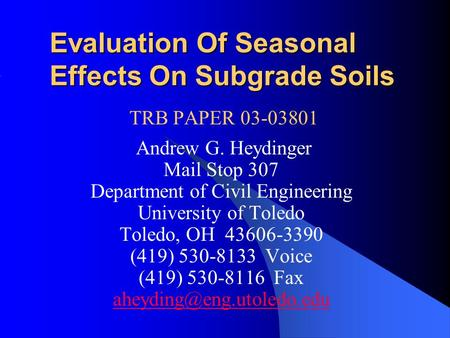 Evaluation Of Seasonal Effects On Subgrade Soils TRB PAPER 03-03801 Andrew G. Heydinger Mail Stop 307 Department of Civil Engineering University of Toledo.