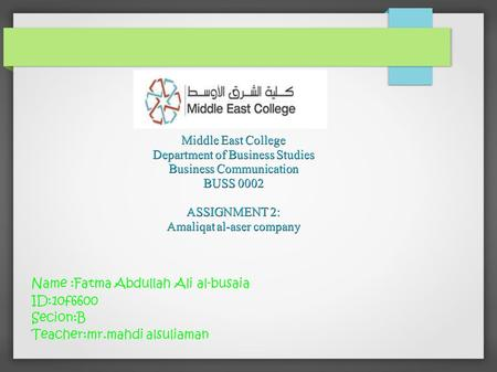 Middle East College Department of Business Studies Business Communication BUSS 0002 ASSIGNMENT 2: Amaliqat al-aser company Name :Fatma Abdullah Ali al-busaia.