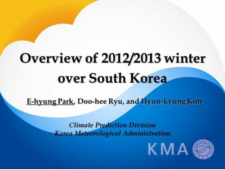E-hyung Park, Doo-hee Ryu, and Hyun-kyung Kim Climate Prediction Division Korea Meteorological Administration Overview of 2012/2013 winter over South Korea.