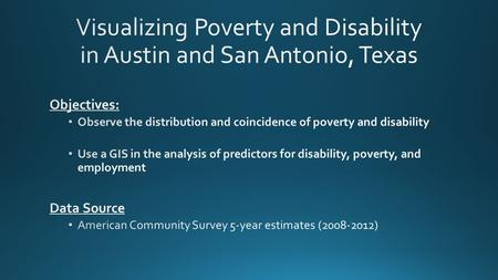 Austin San Antonio Austin San Antonio FT Workers Among the Disabled, All Block Groups Block Groups where Disability >= 20% Work Rates in High Disability.