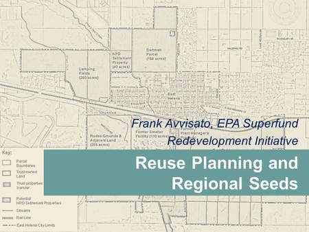 Frank Avvisato, EPA Superfund Redevelopment Initiative Reuse Planning and Regional Seeds.