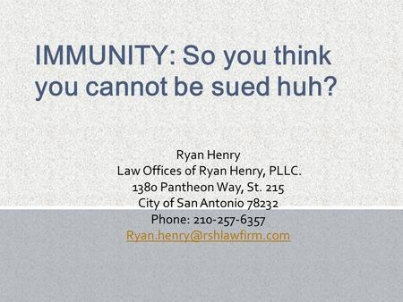 Ryan Henry Law Offices of Ryan Henry, PLLC. 1380 Pantheon Way, St. 215 City of San Antonio 78232 Phone: 210-257-6357
