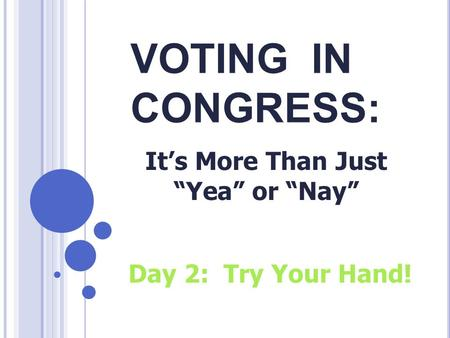 "Day 2: Try Your Hand! VOTING IN CONGRESS: It's More Than Just ""Yea"" or ""Nay"""