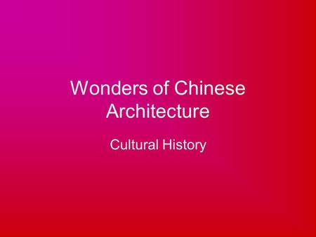 Wonders of Chinese Architecture Cultural History.