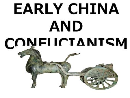 EARLY CHINA AND CONFUCIANISM. Shang Dynasty Shang Dynasty (1532 to 1027 B.C.E.) –first important civilization to leave written records.