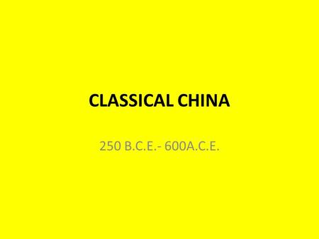 CLASSICAL CHINA 250 B.C.E.- 600A.C.E..  The right to rule granted by heaven  Zhou justified their overthrow of Shang  Ruler called the son of heaven