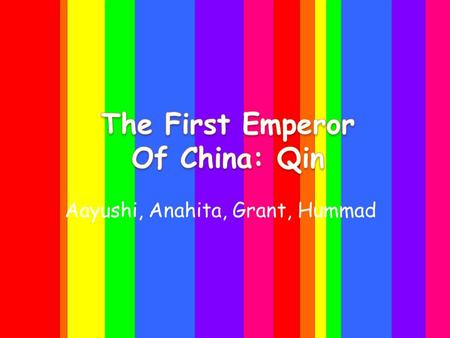 Aayushi, Anahita, Grant, Hummad. Prince Zheng (A.K.A. Emperor Qin Shihuangdi) Prince Zheng was born in the royal family of the state Qin, in 259 B.C.E.