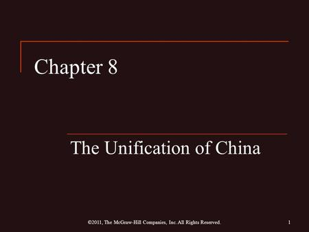 Chapter 8 The Unification of China 1©2011, The McGraw-Hill Companies, Inc. All Rights Reserved.