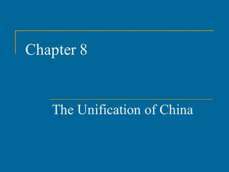 Chapter 8 The Unification of China. Unification of China Period of Warring States 403 – 221 B.C.E. Legalist doctrines implemented in Qin state and they.
