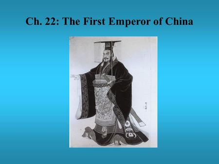 Ch. 22: The First Emperor of China. 22.2 Creating an Empire 1.…strategy of conquest helped or hurt China? Helped b/c he increased size of China Hurt b/c.